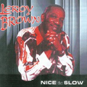 Leroy Brown - Nice & Slow