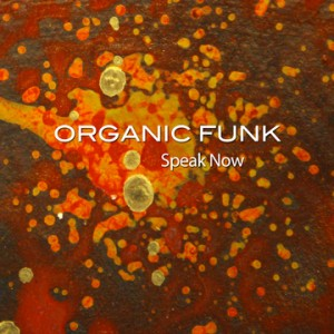 Organic Funk - Speak Now